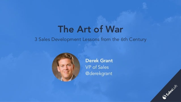 The Art of War 3 Sales Development Lessons from the 6th Century Derek Grant VP of Sales @derekgrant