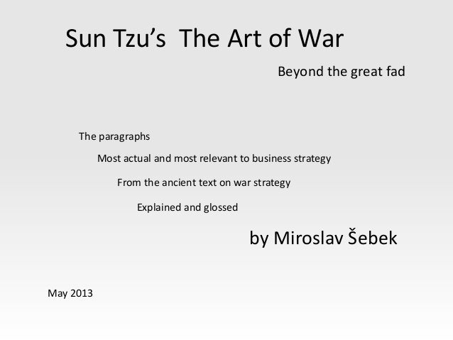 Sun Tzu's The Art of WarBeyond the great fadby Miroslav ŠebekMay 2013Most actual and most relevant to business strategyFro...