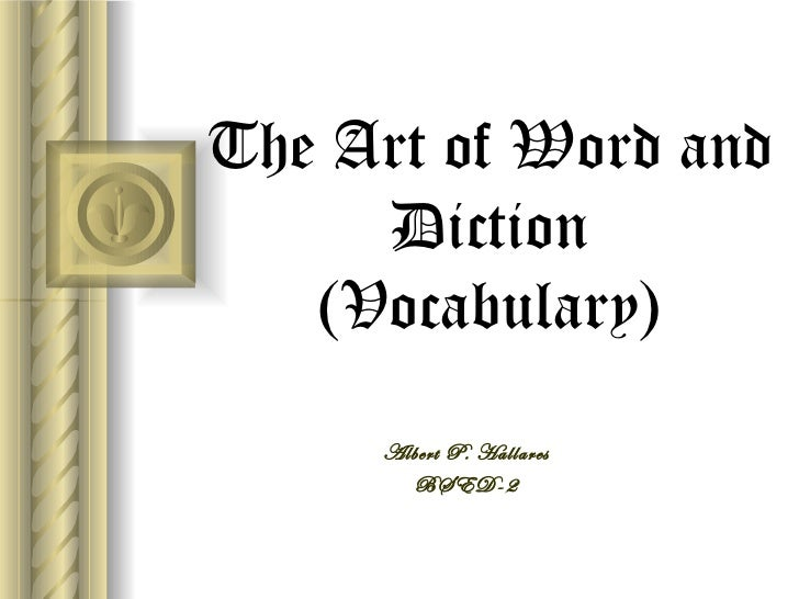 The Art of Word and Diction (Vocabulary) Albert P. Hallares BSED-2