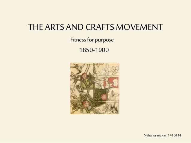 THE ARTSANDCRAFTSMOVEMENT 1850-1900 Fitness for purpose Nehakarmakar 1410414