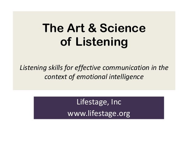 The Art & Science         of ListeningListening skills for effective communication in the        context of emotional inte...