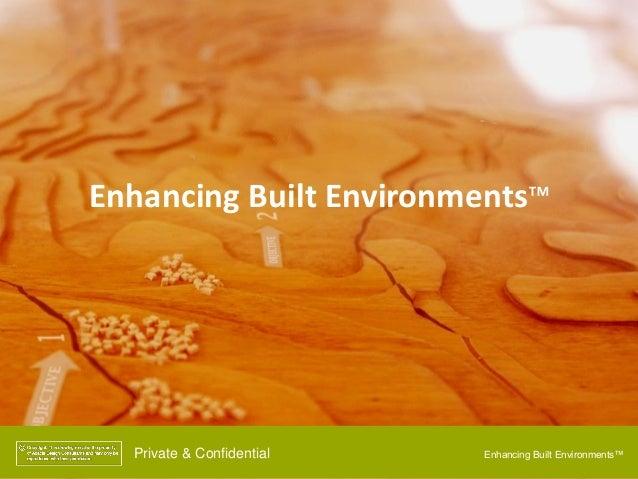 Enhancing Built Environments™Private & Confidential Enhancing Built Environments™
