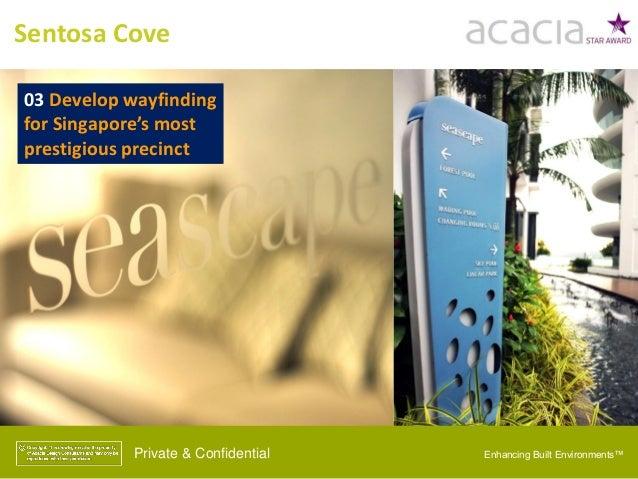 Sentosa Cove Private & Confidential 03 Develop wayfinding for Singapore's most prestigious precinct Enhancing Built Enviro...