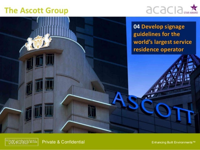 The Ascott Group Private & Confidential 04 Develop signage guidelines for the world's largest service residence operator E...