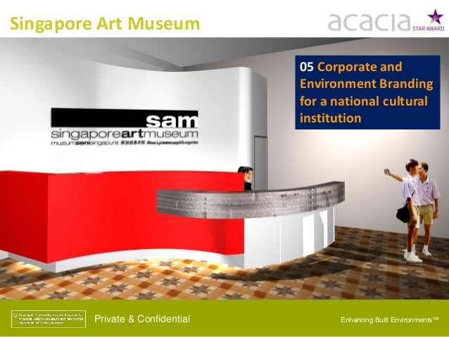 Singapore Art Museum Private & Confidential Enhancing Built Environments™Private & Confidential 05 Corporate and Environme...