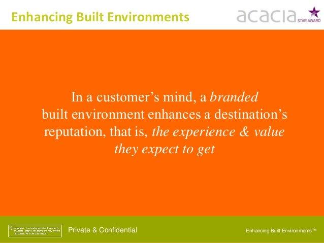 Enhancing Built Environments™Private & Confidential In a customer's mind, a branded built environment enhances a destinati...