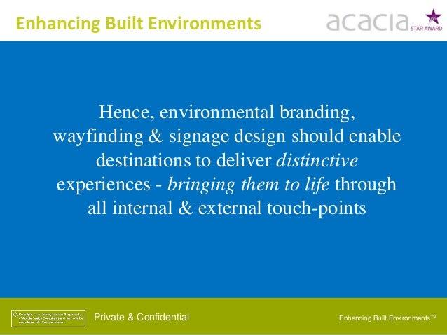 Enhancing Built Environments™Private & Confidential Hence, environmental branding, wayfinding & signage design should enab...