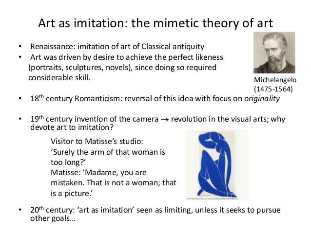 Art as imitation: the mimetic theory of art• Renaissance: imitation of art of Classical antiquity• Art was driven by desir...