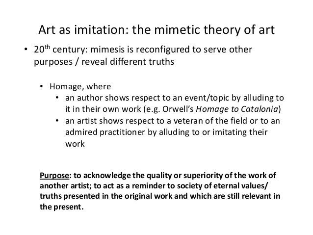 Art as imitation: the mimetic theory of art• 20th century: mimesis is reconfigured to serve other  purposes / reveal diffe...