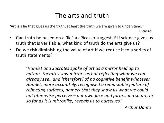 The arts and truth'Art is a lie that gives us the truth, at least the truth we are given to understand.'                  ...