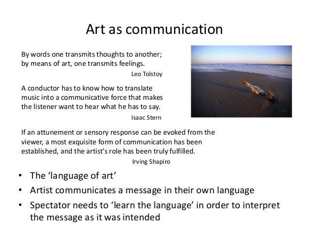 Art as communicationBy words one transmits thoughts to another;by means of art, one transmits feelings.                   ...