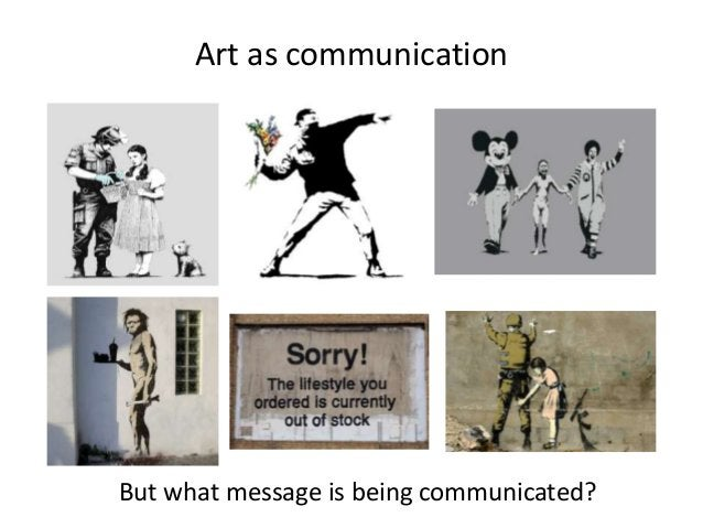 Art as communicationBut what message is being communicated?