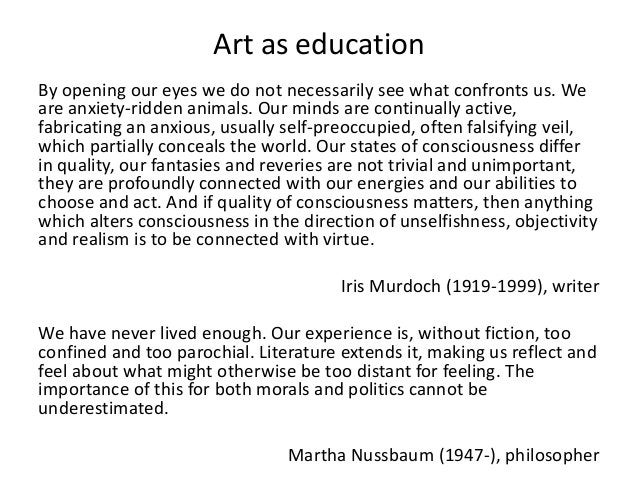 Art as educationBy opening our eyes we do not necessarily see what confronts us. Weare anxiety-ridden animals. Our minds a...