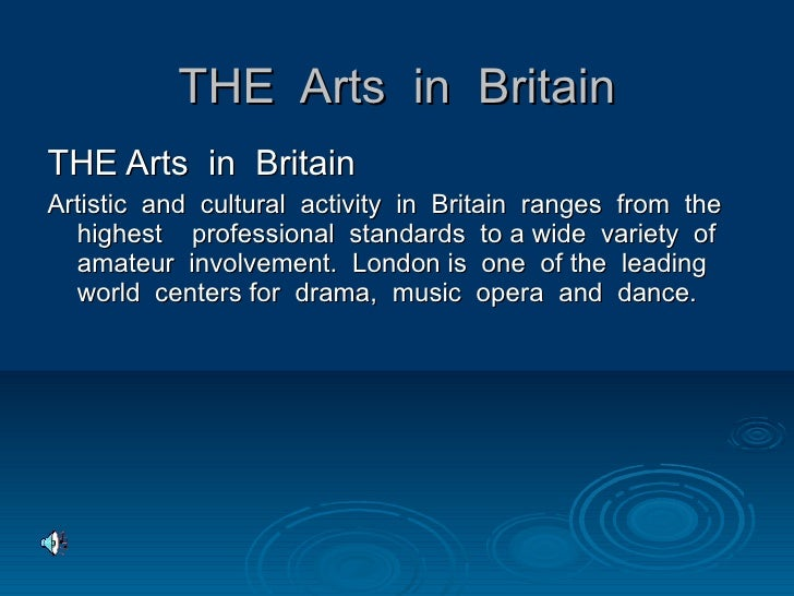 THE  Arts  in  Britain <ul><li>THE Arts  in  Britain  </li></ul><ul><li>Artistic  and  cultural  activity  in  Britain  ra...