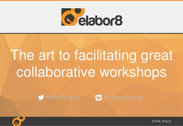 1 The art to facilitating great collaborative workshops