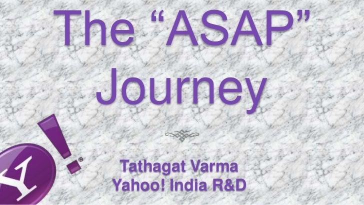 """The """"ASAP"""" Journey   Tathagat Varma  Yahoo! India R&D"""