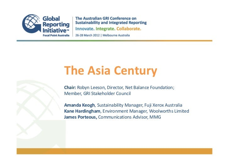 The Asia Century.Chair: Robyn Leeson, Director, Net Balance Foundation;Member, GRI Stakeholder CouncilAmanda Keogh, Sustai...