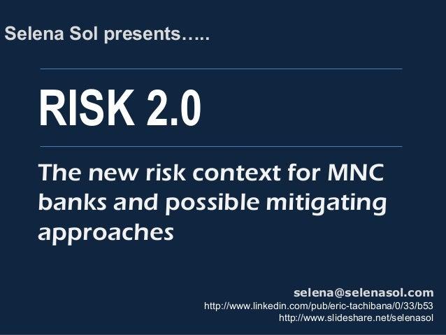 RISK 2.0 Selena Sol presents….. selena@selenasol.com http://www.linkedin.com/pub/eric-tachibana/0/33/b53 http://www.slides...