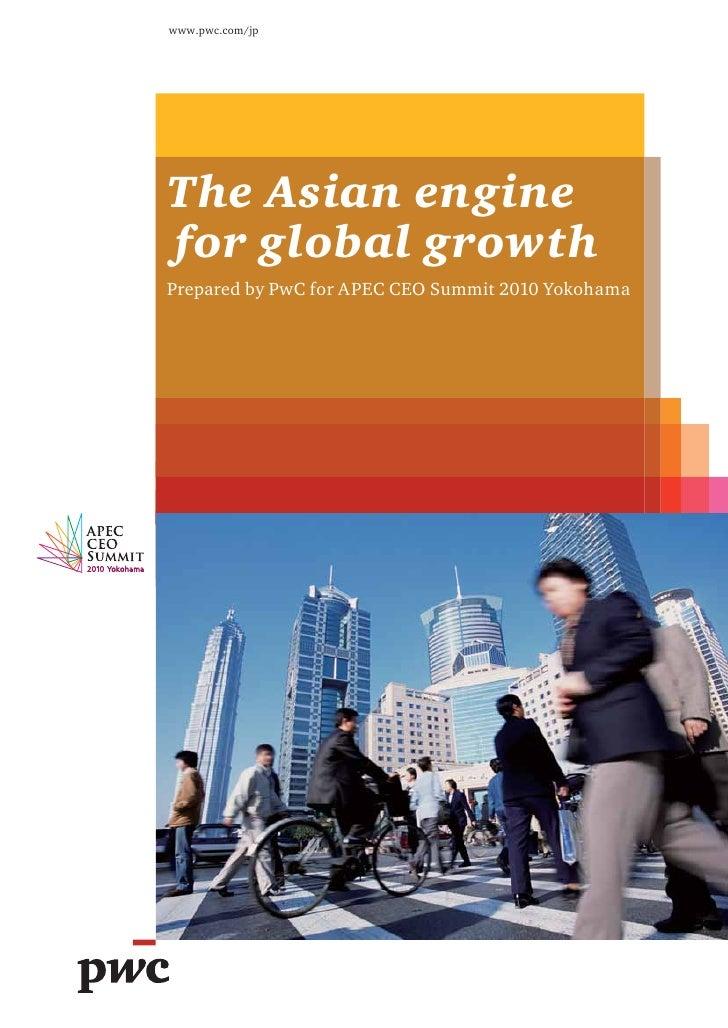 www.pwc.com/jpThe Asian enginefor global growthPrepared by PwC for APEC CEO Summit 2010 Yokohama