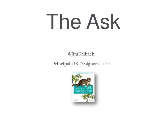 @JimKalbachPrincipal UX Designer CitrixThe Ask