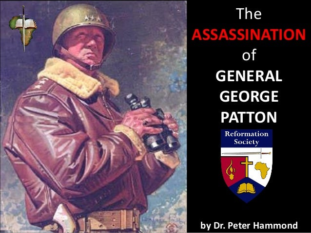 The ASSASSINATION of GENERAL GEORGE PATTON by Dr. Peter Hammond