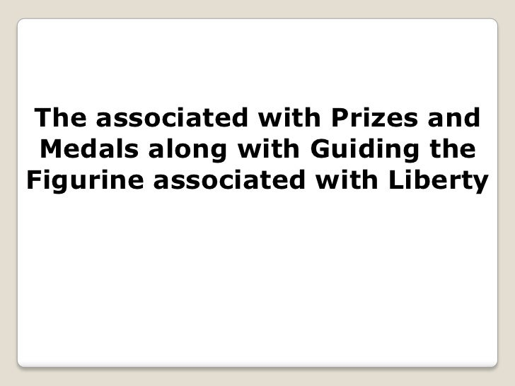The associated with Prizes and Medals along with Guiding theFigurine associated with Liberty