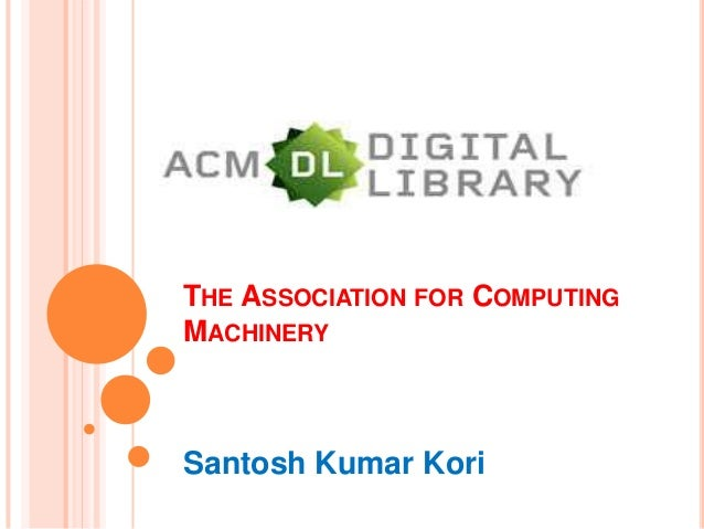 THE ASSOCIATION FOR COMPUTINGMACHINERYSantosh Kumar Kori