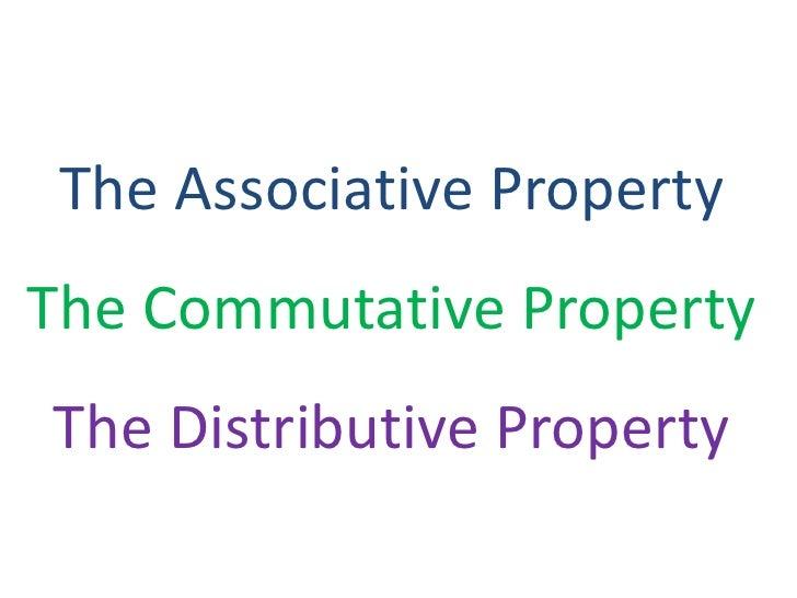 The Associative PropertyThe Commutative PropertyThe Distributive Property<br />