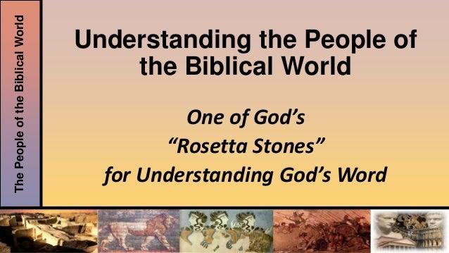 "ThePeopleoftheBiblicalWorld Understanding the People of the Biblical World One of God's ""Rosetta Stones"" for Understanding..."