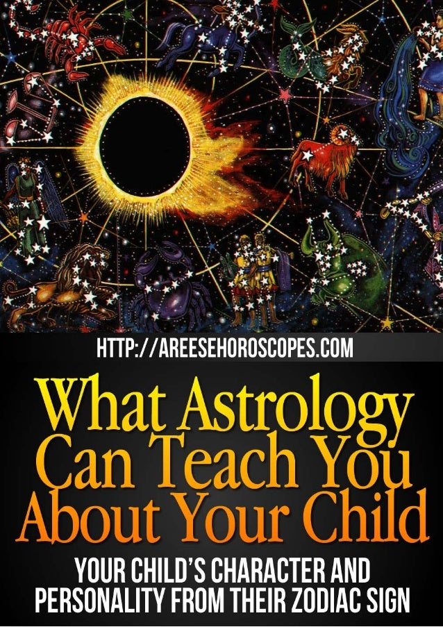 What Astrology Can Teach You About Your Child Your Child's Character and Personality From Their ZodiacSign Copyright 2012/...