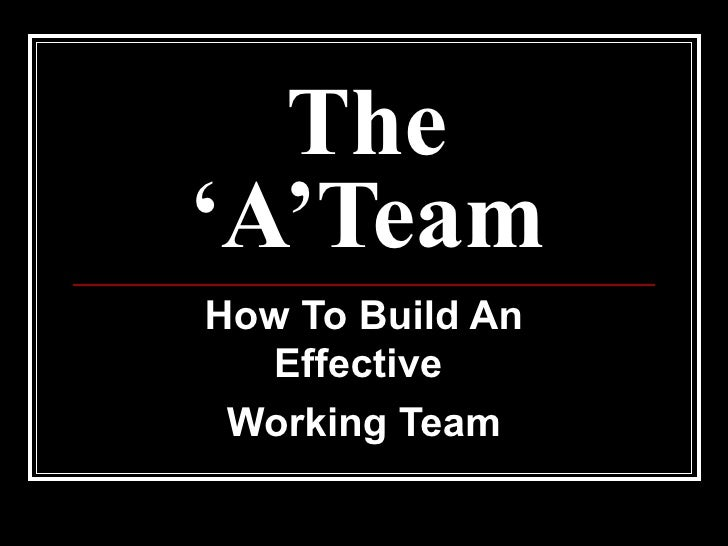 The 'A'Team How To Build An Effective  Working Team