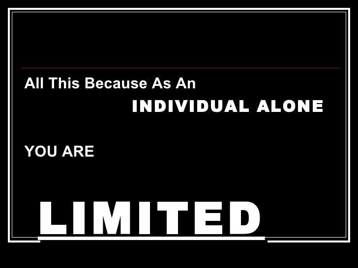 <ul><li>All This Because As An   </li></ul><ul><li>INDIVIDUAL ALONE </li></ul><ul><li>YOU ARE   </li></ul><ul><li>LIMITED ...