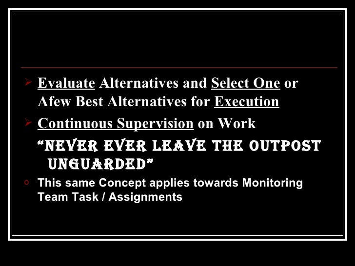 <ul><li>Evaluate  Alternatives and  Select One  or Afew Best Alternatives for  Execution </li></ul><ul><li>Continuous Supe...