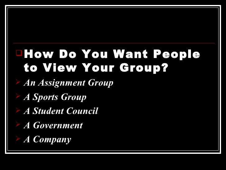 <ul><li>How Do You Want People to View Your Group? </li></ul><ul><li>An Assignment Group </li></ul><ul><li>A Sports Group ...