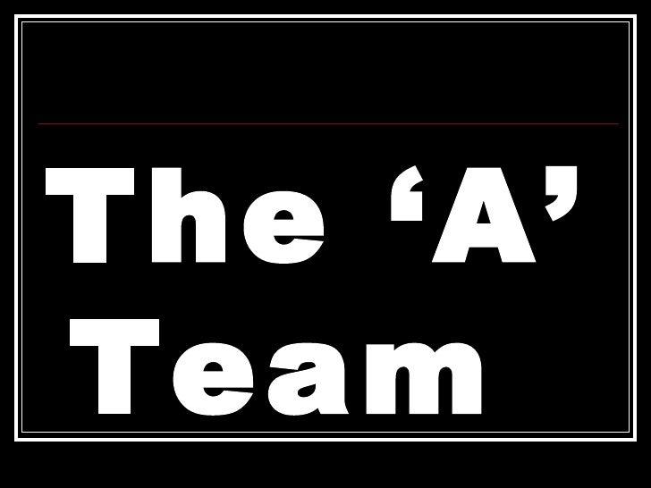 <ul><li>The 'A' Team </li></ul>