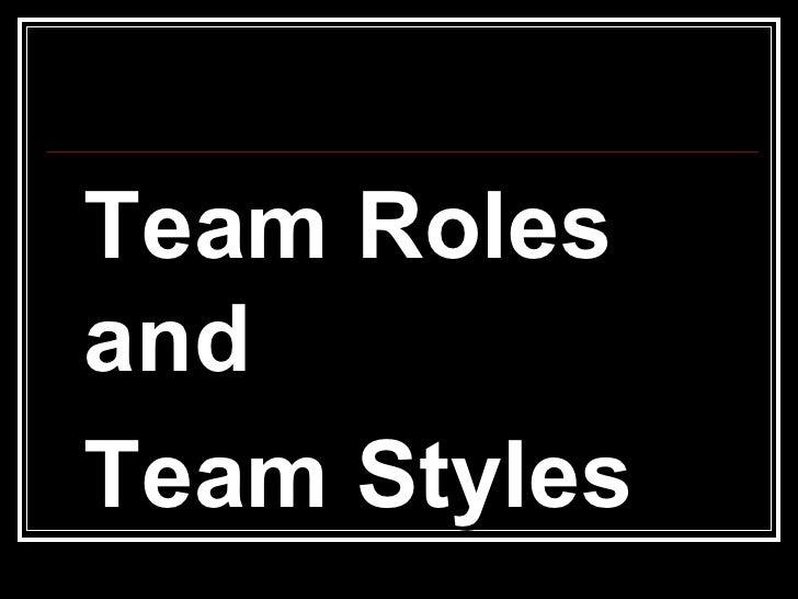 <ul><li>Team Roles and  </li></ul><ul><li>Team Styles </li></ul>