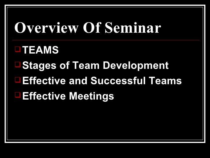 Overview Of Seminar <ul><li>TEAMS </li></ul><ul><li>Stages of Team Development </li></ul><ul><li>Effective and Successful ...