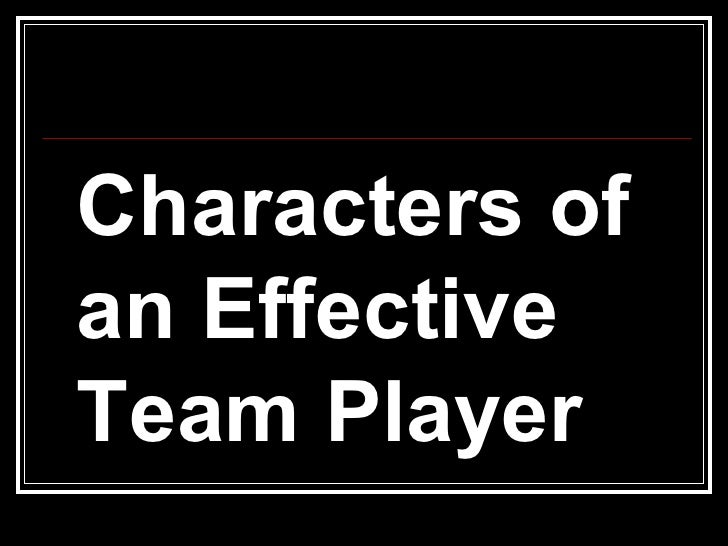 <ul><li>Characters of an Effective Team Player </li></ul>