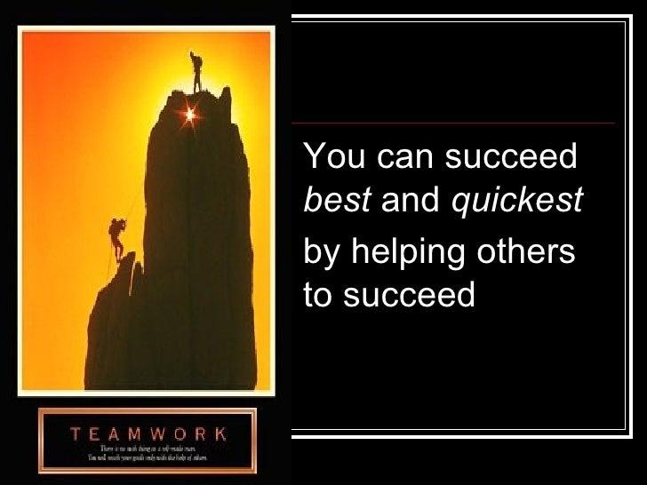 <ul><li>You can succeed  best  and  quickest  </li></ul><ul><li>by helping others  to succeed </li></ul>