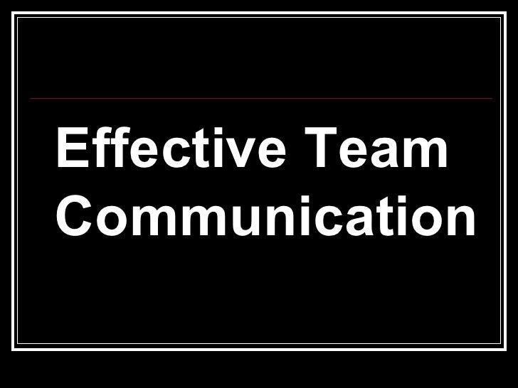 <ul><li>Effective Team Communication </li></ul>