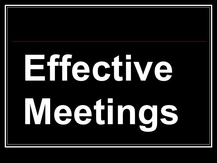 <ul><li>Effective Meetings </li></ul>