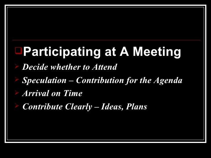 <ul><li>Participating at A Meeting </li></ul><ul><li>Decide whether to Attend </li></ul><ul><li>Speculation – Contribution...