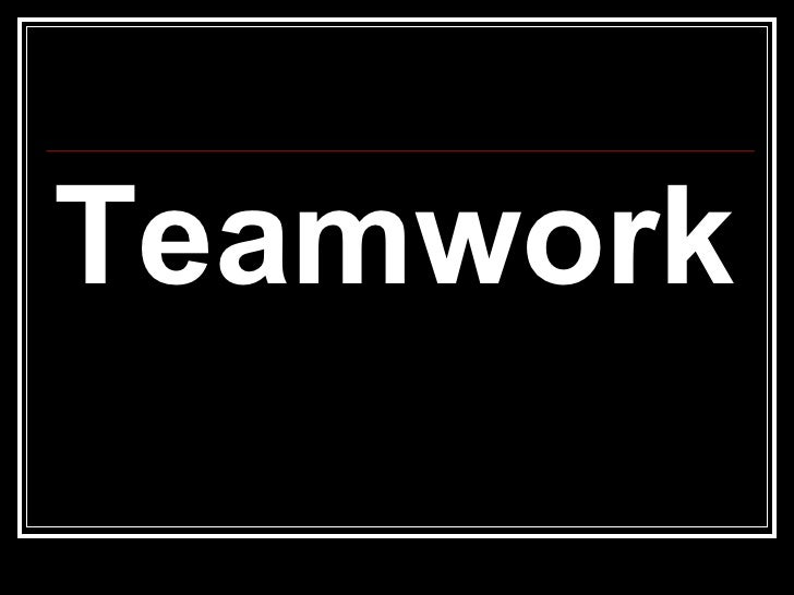 <ul><li>Teamwork </li></ul>