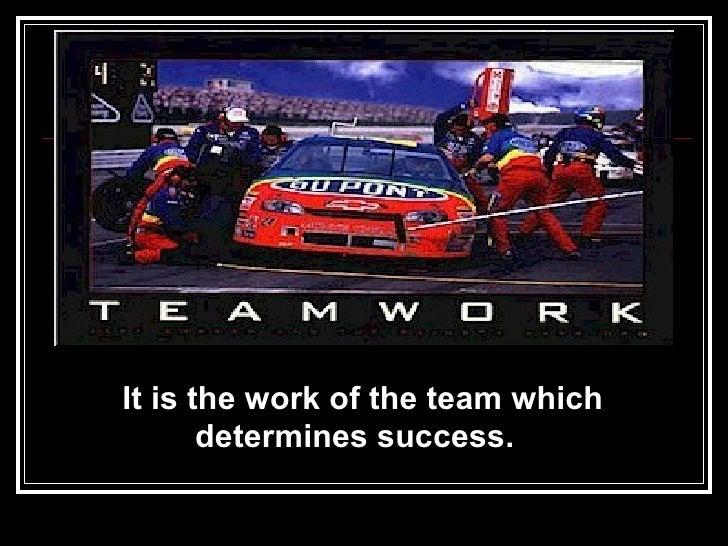 <ul><li>It is the work of the team which  determines success.   </li></ul>