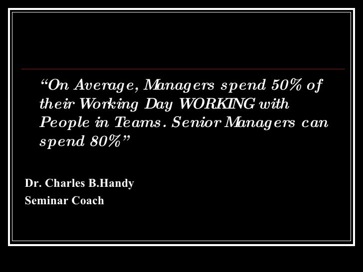 """<ul><li>"""" On Average, Managers spend 50% of their Working Day WORKING with People in Teams. Senior Managers can spend 80%""""..."""