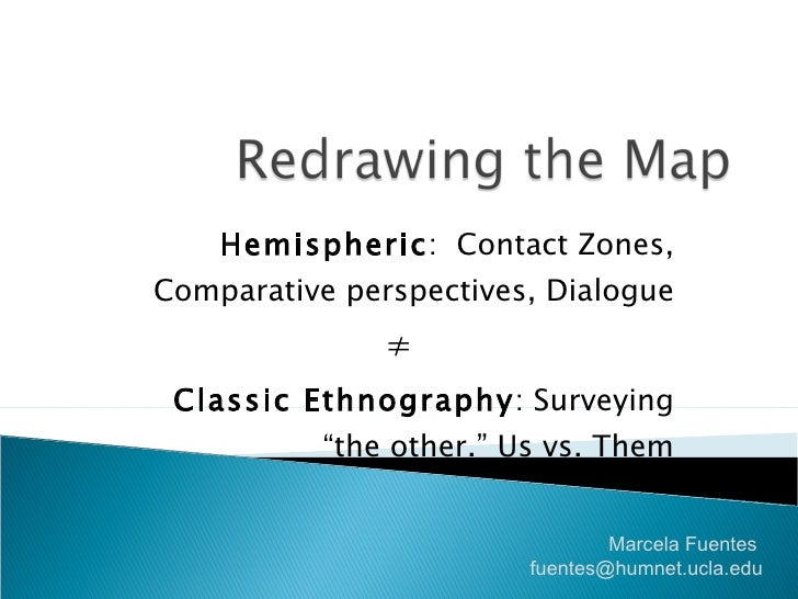 """Hemispheric :  Contact Zones, Comparative perspectives, Dialogue ≠ Classic Ethnography : Surveying """"the other."""" Us vs. The..."""