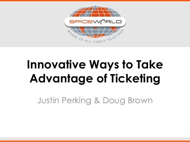 Innovative Ways to Take Advantage of Ticketing Justin Perking & Doug Brown