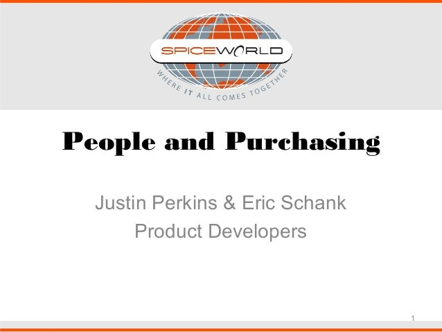 1 People and Purchasing Justin Perkins & Eric Schank Product Developers