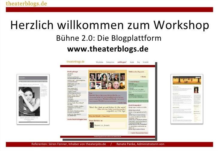 Bühne 2.0: Die Blogplattform  www.theaterblogs.de   Referenten: Sören Fenner, Inhaber von theaterjobs.de  /  Renate Panke,...