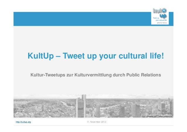 KultUp – Tweet up your cultural life!                Kultur-Tweetups zur Kulturvermittlung durch Public Relationshttp://ku...